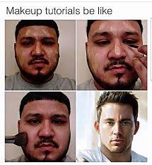 makeup tutorials be like hair face expression chin nose forehead eyebrow beard head moustache