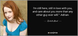 I M Still In Love With You Quotes Unique Richelle Mead Quote I'm Still Here Still In Love With You And Care