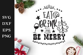 Box, bag and tag svg files for using with your electronic cutting the you're a star svg collection is a kit of star themed projects, every project in this collection comes in. Eat Drink And Be Merry Christmas Svg Cut File Graphic By Nerd Mama Cut Files Creative Fabrica