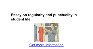 essay on regularity and punctuality in student life google docs