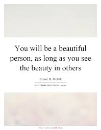 Quotes About Beautiful Person Best of You Will Be A Beautiful Person As Long As You See The Beauty In