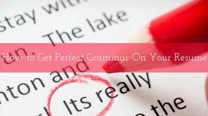 Grammar Tips How To Get Perfect Grammar On Your Resume 16 Best Tips