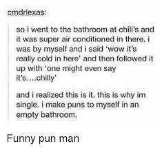 bathroom puns. Chilis, Funny, And Puns: Cmdrlexas: So I Went To The Bathroom At Puns