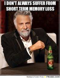 I DON'T ALWAYS SUFFER FROM SHORT TERM MEMORY LOSS... - Most ... via Relatably.com