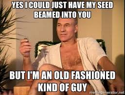 Yes I could just have my seed beamed into you but i'm an old ... via Relatably.com