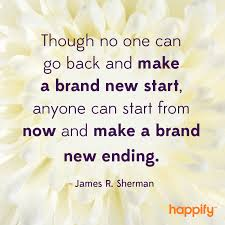 New Start Quotes 53 Inspiration Craft Your Own Happy Ending James R Sherman Happify Daily