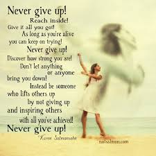 never give up reaching for the sky reach inside you have come this far never stop road dont give up