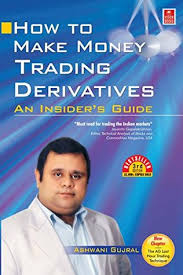How To Make Money Trading Derivatives By Ashwani Gujral