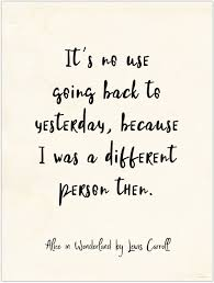Alice In Wonderland Quote Interesting It`s No Use Going Back To Yesterday Alice In Wonderland Vintage