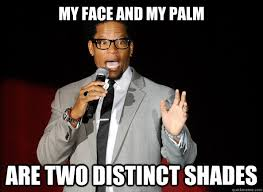 my face and my palm are two distinct shades - Stereotypical Black ... via Relatably.com