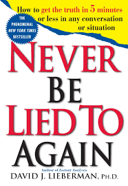 never be lied to again how to get the truth in 5 minutes or less never be lied to again how to get the truth in 5 minutes or less in any conversation or situation david j lieberman 9780312204280 amazon com books