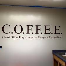 Funny Christian Quotes Best Of Coffee Christ Offers Forgiveness For Everyone Everywhere