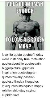 Man Quotes About Life Inspiration ARE YOU OMAN ENOUGH TO LOVE A BROKEN MAN Love Life Quote