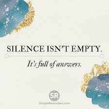 Silence Isnt Empty Its Full Of Answers Word Porn Simple