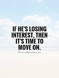 It Time To Move On Quotes If He's Losing Interest Then It's Time To Move On Picture Quotes 13