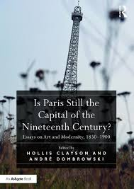 is paris still the capital of the nineteenth century essays on  is paris still the capital of the nineteenth century essays on art and modernity 1850 1900 hardback routledge