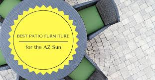 patio furniture is best in arizona sun