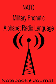 Over the phone or military the nato (north atlantic treaty organization) phonetic alphabet is currently officially denoted as the international radiotelephony spelling. Nato Military Phonetic Alphabet Radio Language Notebook Journal Technicians Log Book To Record Morse Code Hf High Frequency Ham Operator Radio Sos Zulu Time Nato Dd Co 9781089382652 Amazon Com Books
