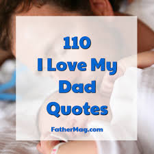 110 I Love My <b>Dad</b> Quotes With Beautiful Images - Fathering ...