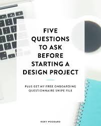 How To Start A Design Project 5 Questions To Ask Before Starting A Design Project Kory