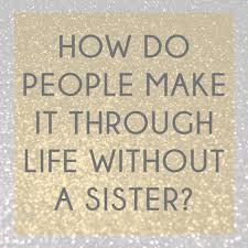Top 100 Sister Quotes And Funny Sayings With Images 7 Quote