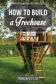 how to build a treehouse. How To Build A Treehouse E