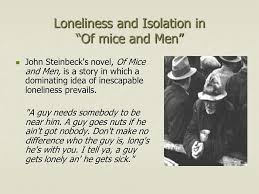 """loneliness and isolation in """"of mice and men"""" presentation loneliness and isolation in """"of mice and men"""""""