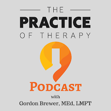 The Practice of Therapy Podcast with Gordon Brewer