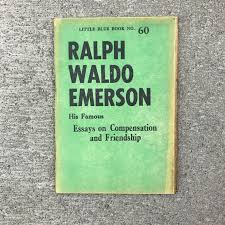 ralph waldo emerson his famous essays on compensation and  ralph waldo emerson his famous essays on compensation and friendship little blue book no 60 ralph waldo emerson