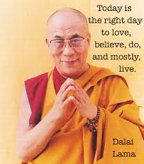 Dalai Lama Quotes On Love Best Today Is The Right Day Dalai Lama [48x48] QuotesPorn