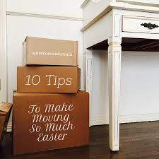 moving on up 10 tips to make moving so much easier