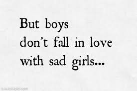 But Boys Don't Fall In Love With Sad Girls Pictures Photos And Custom Love Quotes For Boys