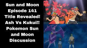 Sun and Moon Episode 141 Title Revealed! Ash vs Kukui!! Pokemon Sun and Moon  Discussion - YouTube