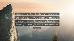 Maya Angelou Quote Make Every Effort To Change Things You Do Not