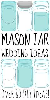 Over 80 Mason Jar Wedding Ideas - The Country Chic Cottage