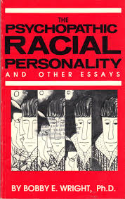 the psychopathic racial personality and other essays bobby e the psychopathic racial personality and other essays bobby e wright com books