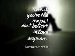 Believe In Love Quotes Amazing Truth Is You're The Reason I Don't Believe In Love Anymore