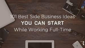 101 Best Side Business Ideas To Start While Working A Full Time Job