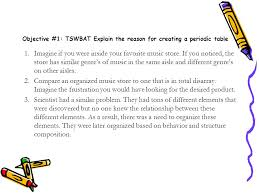 The Periodic Table. Objective #1: TSWBAT Explain the reason for ...