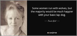 Women Who Run With The Wolves Quotes Custom Paula Wall Quote Some Women Run With Wolves But The Majority Would