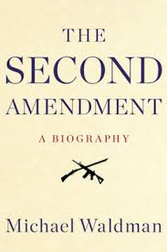 book review the second amendment a biography by michael book review the second amendment a biography by michael waldman the washington post