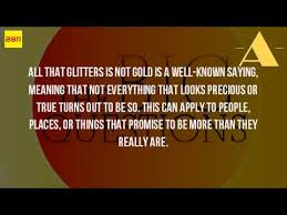 what is the meaning of all that glitters is not gold  what is the meaning of all that glitters is not gold