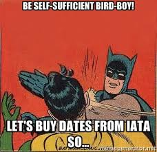 Be self-sufficient bird-boy! Let's buy dates from IATA so ... via Relatably.com