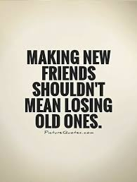 New Friends Quotes Interesting Making New Friends Shouldn't Mean Losing Old Ones QuotesPrints