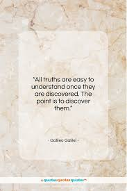 Get The Whole Galileo Galilei Quote All Truths Are Easy To