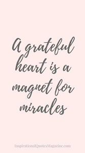 Quotes On Gratitude Classy A Grateful Heart Is A Magnet For Miracles Gratitude Inspirational
