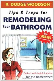 Bathroom Remodeling Books Unique Tips Traps For Hiring A Bathroom Remodeler R Dodge Woodson