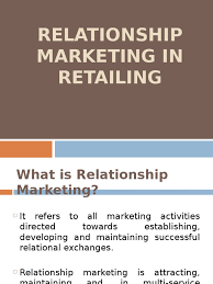 Relationship Marketing in Retail - 1 | Retail | Marketing