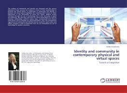 Identity and community in contemporary physical and virtual spaces,  978-3-8484-3260-8, 3848432609 ,9783848432608 by Ashley Woodworth