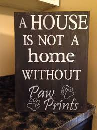 a house is not a home without paw prints